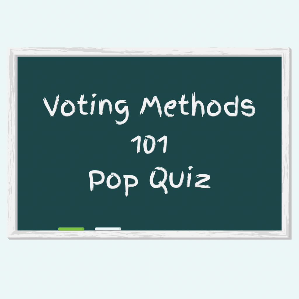 Voting Methods 101 Pop Quiz